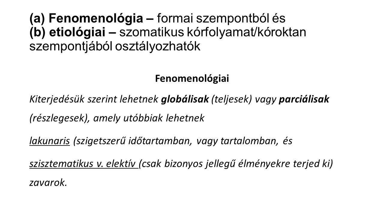 (a) Fenomenológia – formai szempontból és (b) etiológiai – szomatikus kórfolyamat/kóroktan szempontjából osztályozhatók