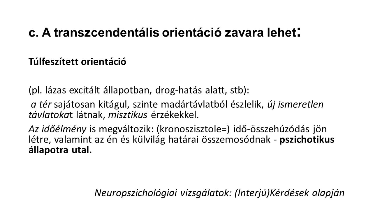 c. A transzcendentális orientáció zavara lehet: