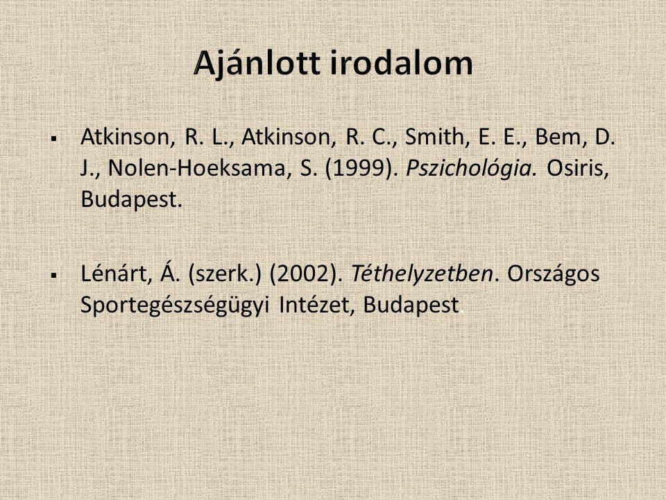 Ajánlott irodalom Atkinson, R. L., Atkinson, R. C., Smith, E. E., Bem, D. J., Nolen-Hoeksama, S. (1999). Pszichológia. Osiris, Budapest.