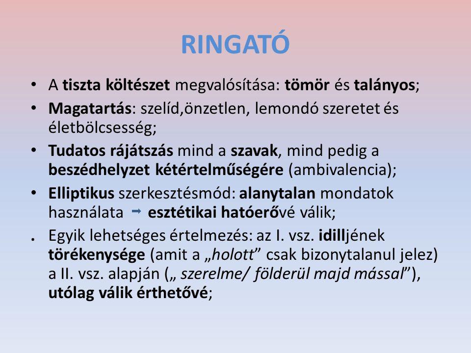 RINGATÓ A tiszta költészet megvalósítása: tömör és talányos;