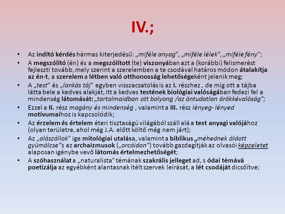 """IV.; Az indító kérdés hármas kiterjedésű: """"miféle anyag , """"miféle lélek , """"miféle fény ;"""