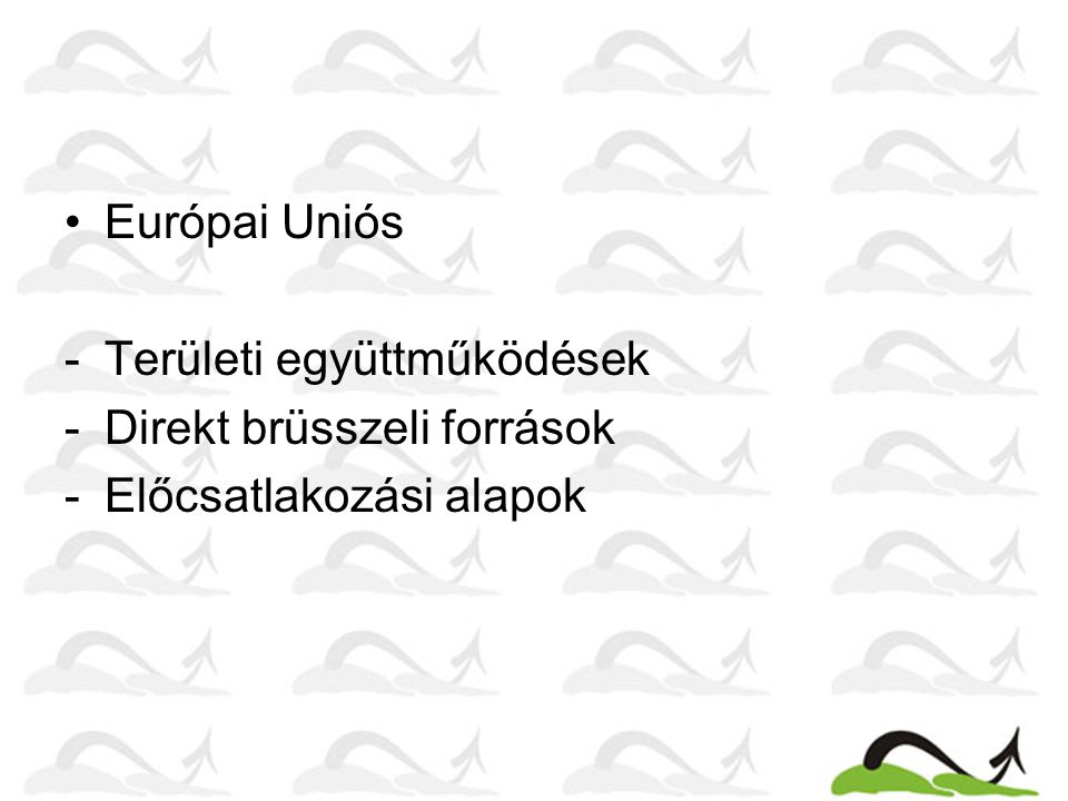 Európai Uniós Területi együttműködések Direkt brüsszeli források Előcsatlakozási alapok