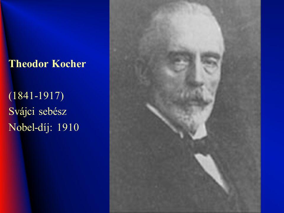 Theodor Kocher (1841-1917) Svájci sebész Nobel-díj: 1910