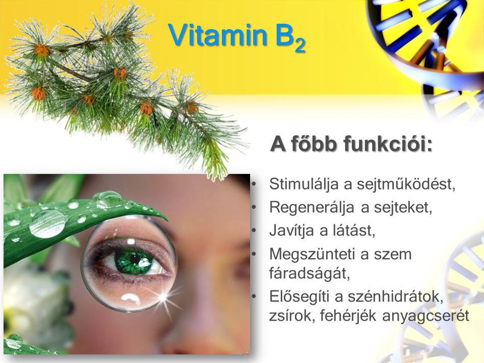 A főbb funkciói: Vitamin B2 Stimulálja a sejtműködést,