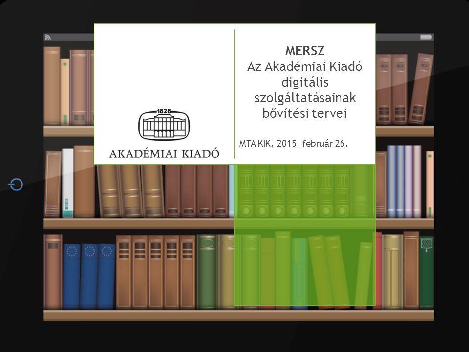 MERSZ Az Akadémiai Kiadó digitális szolgáltatásainak bővítési tervei