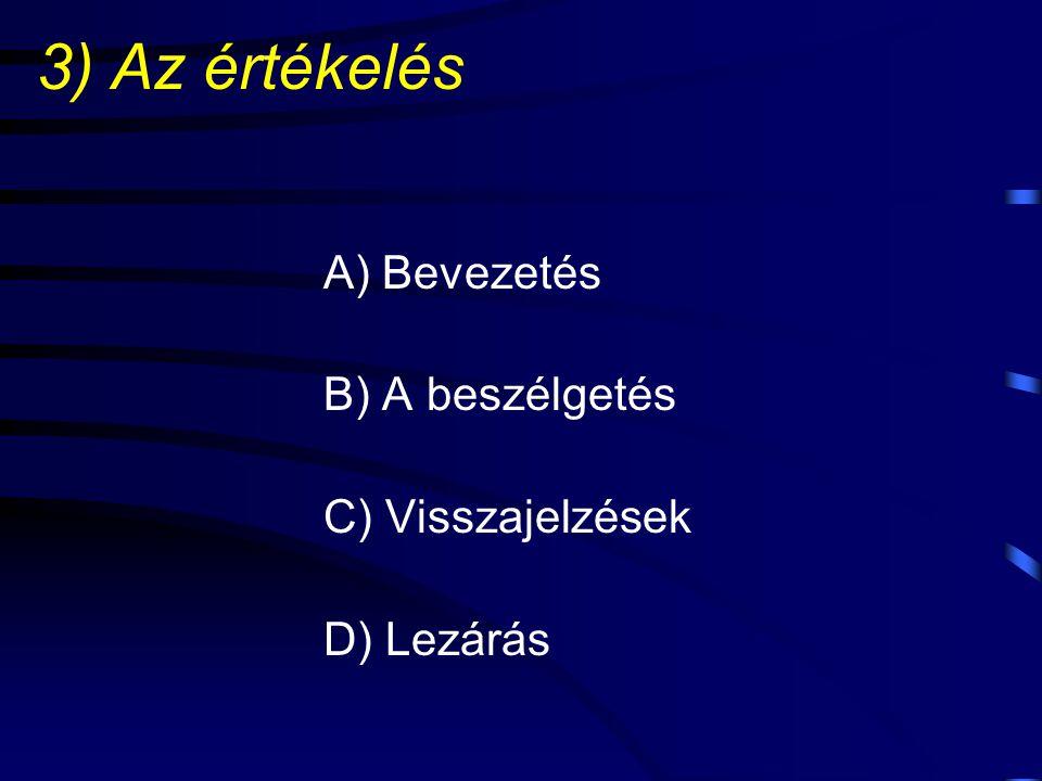 3) Az értékelés A) Bevezetés B) A beszélgetés C) Visszajelzések