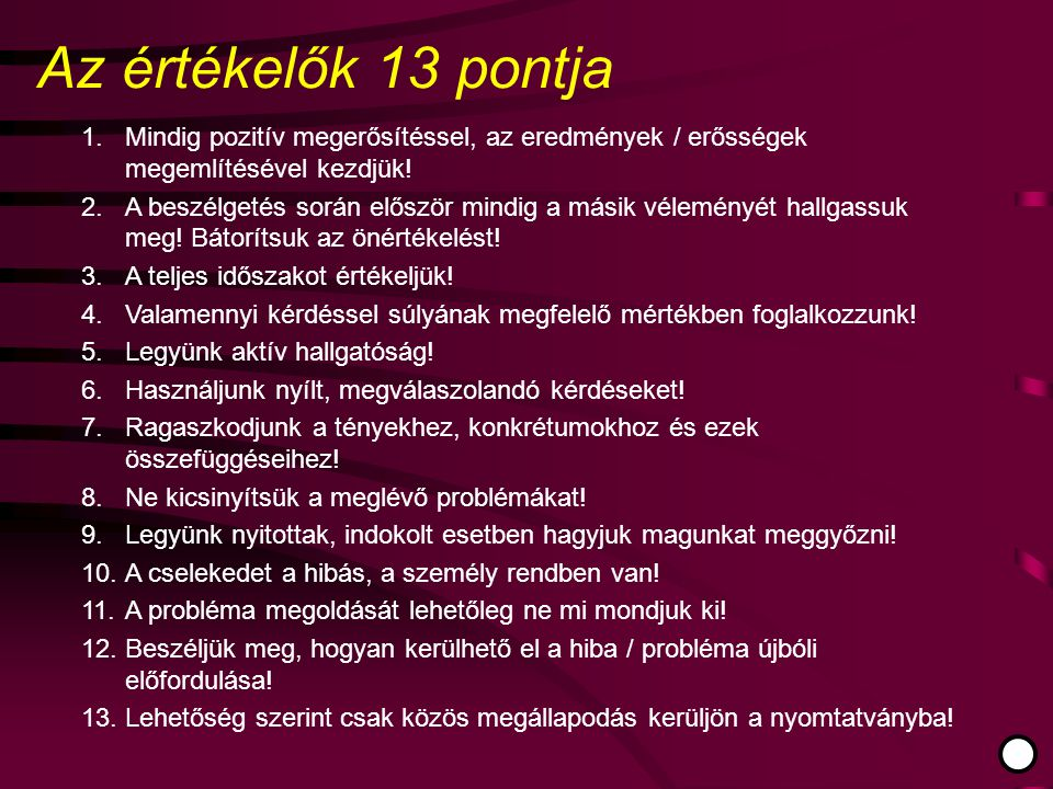 Az értékelők 13 pontja 1. Mindig pozitív megerősítéssel, az eredmények / erősségek megemlítésével kezdjük!