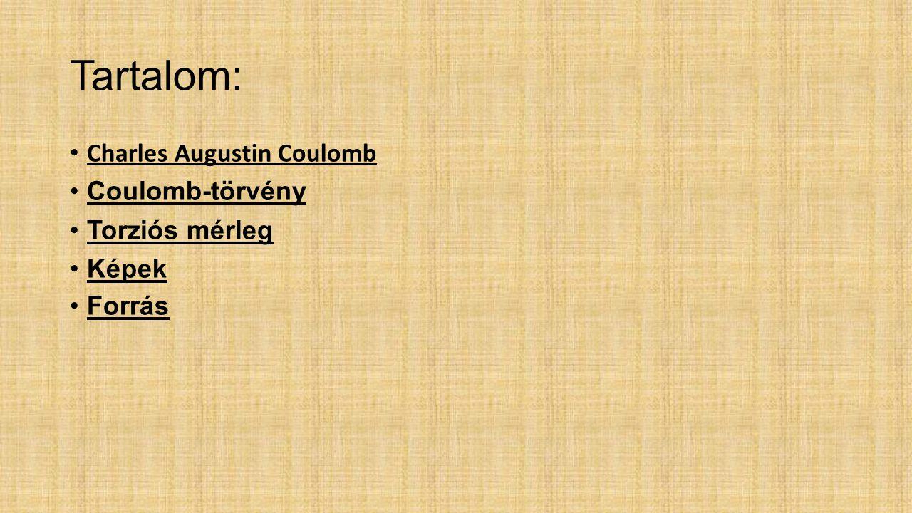 Tartalom: Charles Augustin Coulomb Coulomb-törvény Torziós mérleg