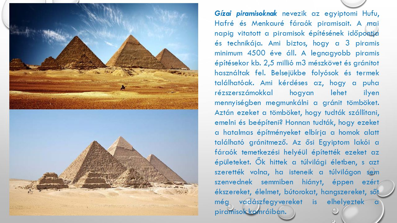 Gízai piramisoknak nevezik az egyiptomi Hufu, Hafré és Menkauré fáraók piramisait.
