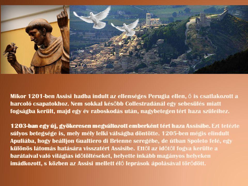 Mikor 1201-ben Assisi hadba indult az ellenséges Perugia ellen, ő is csatlakozott a harcoló csapatokhoz.