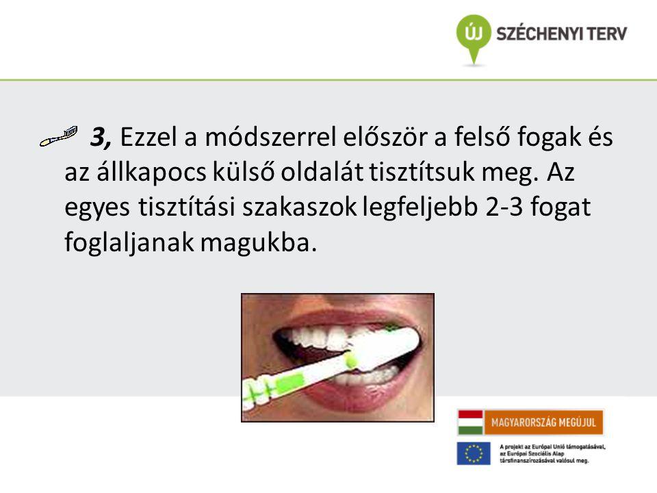 3, Ezzel a módszerrel először a felső fogak és az állkapocs külső oldalát tisztítsuk meg.