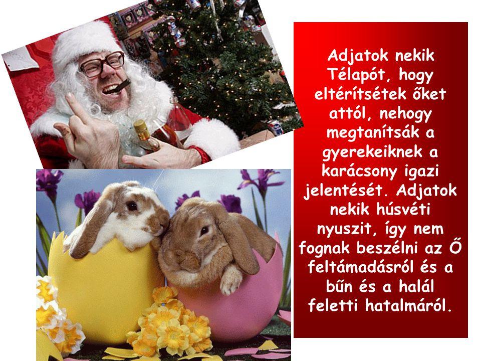 Adjatok nekik Télapót, hogy eltérítsétek őket attól, nehogy megtanítsák a gyerekeiknek a karácsony igazi jelentését.