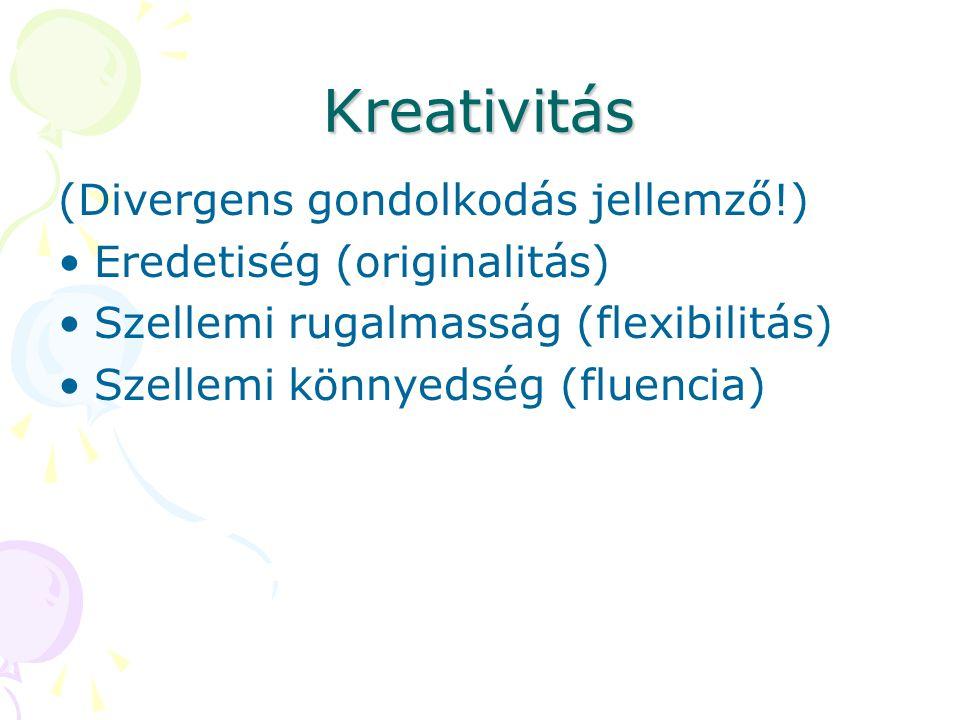 Kreativitás (Divergens gondolkodás jellemző!)