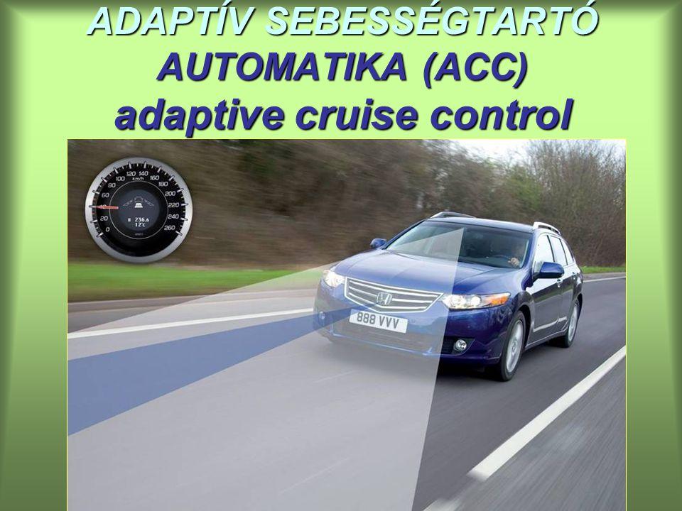 ADAPTÍV SEBESSÉGTARTÓ AUTOMATIKA (ACC) adaptive cruise control