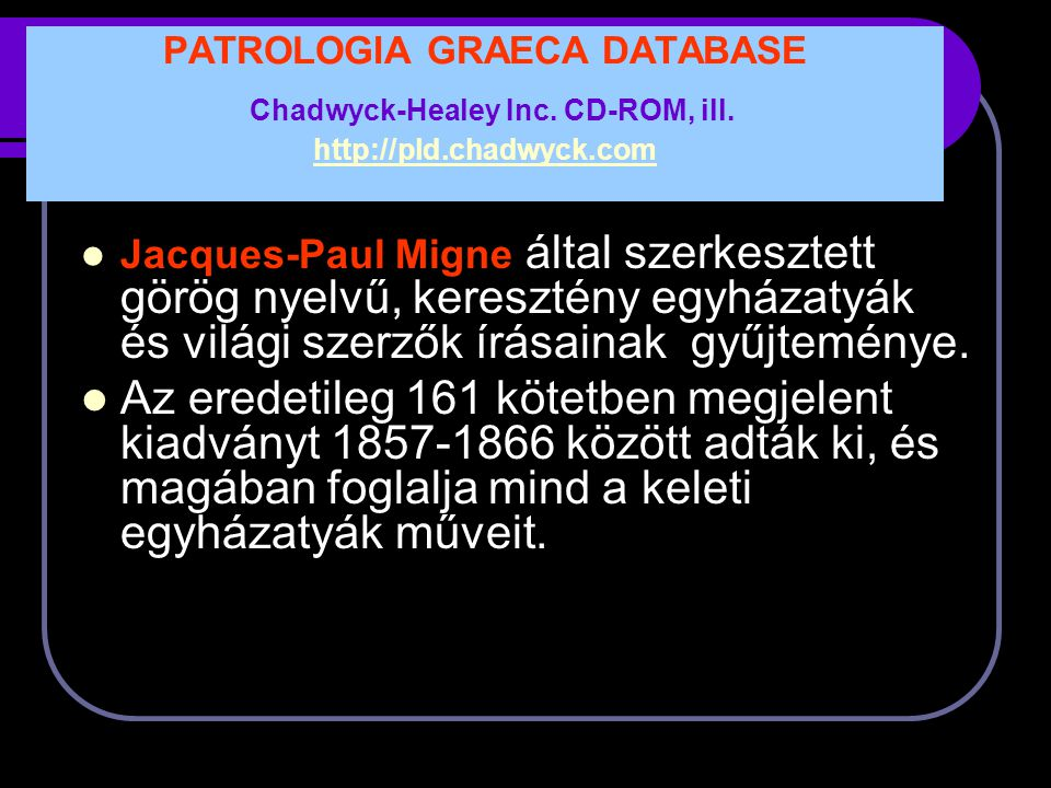 PATROLOGIA GRAECA DATABASE Chadwyck-Healey Inc. CD-ROM, ill. http://pld.chadwyck.com
