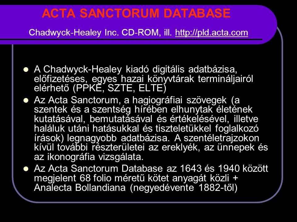 ACTA SANCTORUM DATABASE Chadwyck-Healey Inc. CD-ROM, ill. http://pld