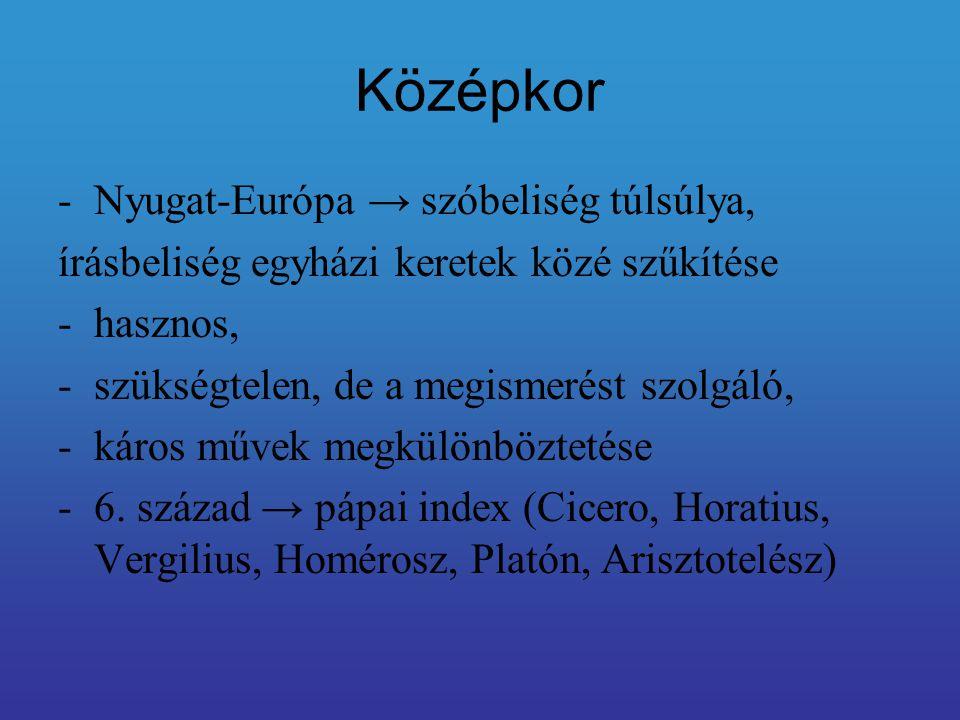 Középkor Nyugat-Európa → szóbeliség túlsúlya,