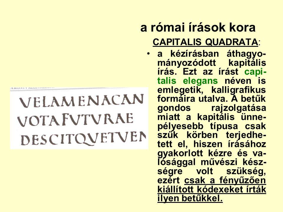 a római írások kora CAPITALIS QUADRATA: