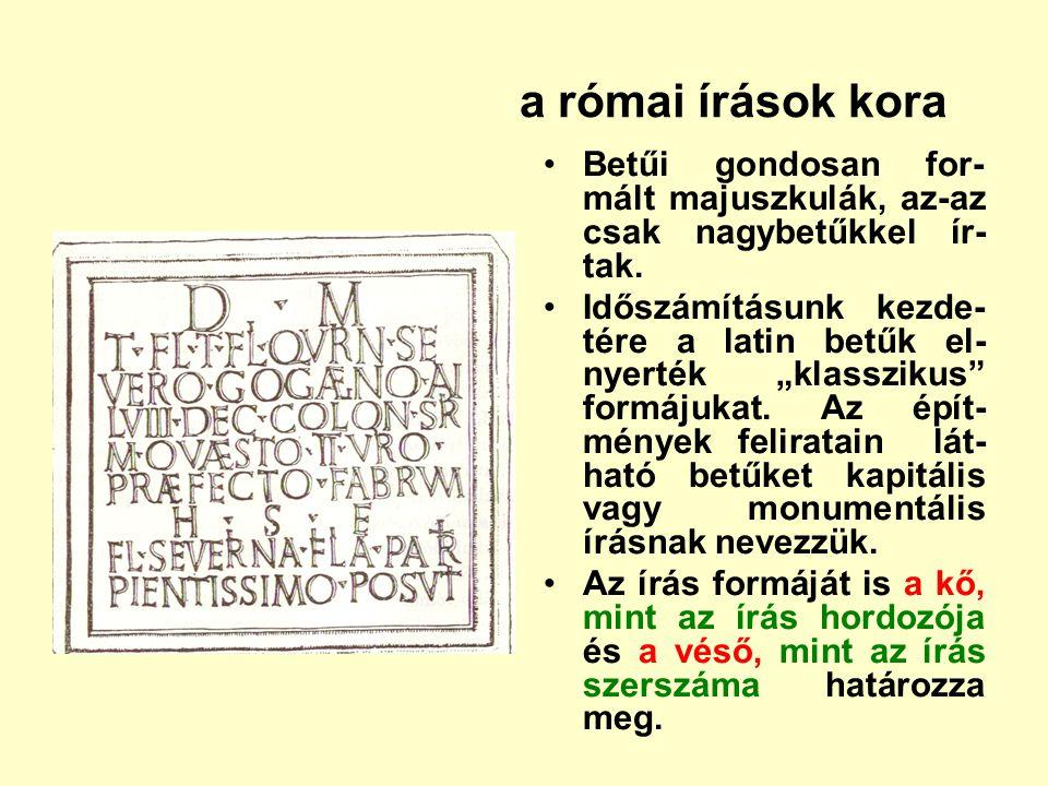 a római írások kora Betűi gondosan for-mált majuszkulák, az-az csak nagybetűkkel ír-tak.