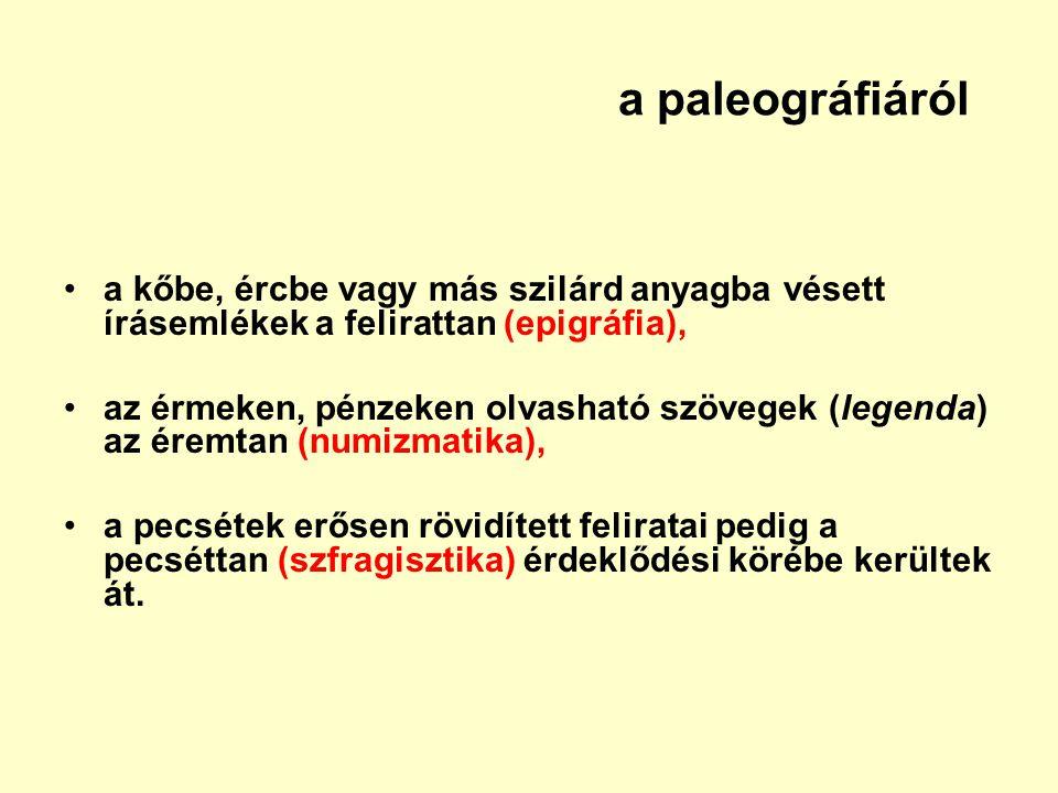 a paleográfiáról a kőbe, ércbe vagy más szilárd anyagba vésett írásemlékek a felirattan (epigráfia),
