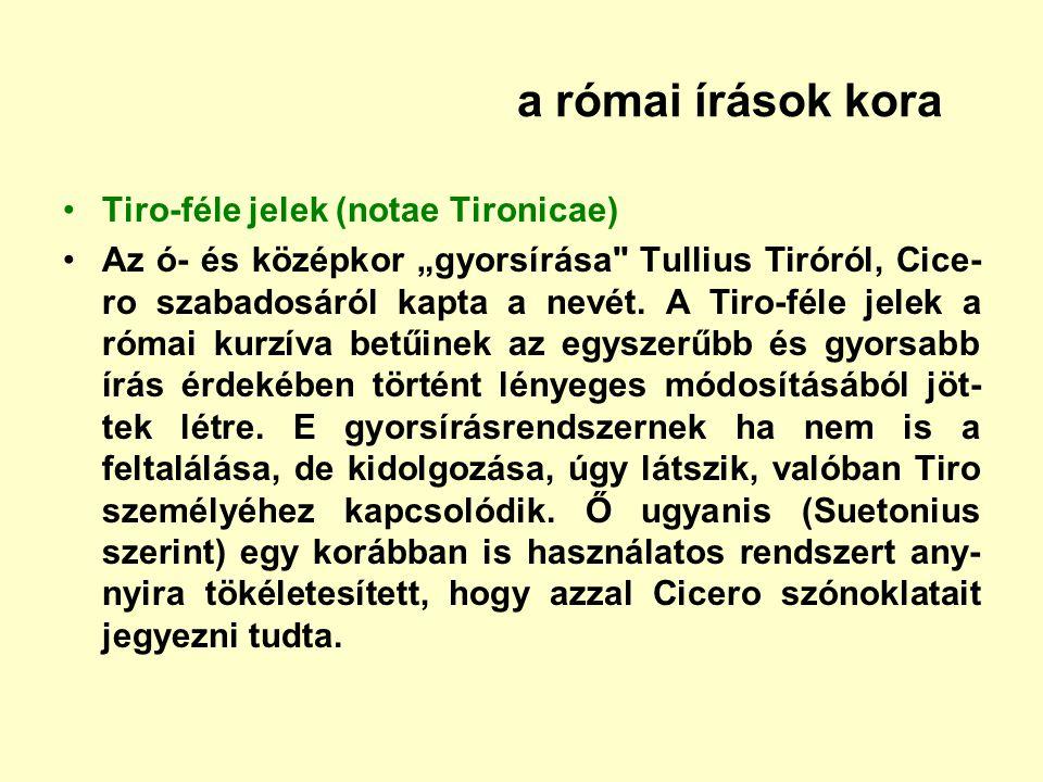 a római írások kora Tiro-féle jelek (notae Tironicae)