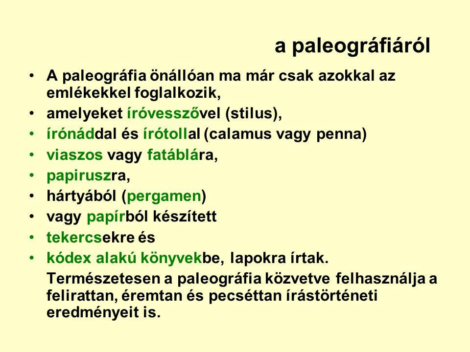 a paleográfiáról A paleográfia önállóan ma már csak azokkal az emlékekkel foglalkozik, amelyeket íróvesszővel (stilus),