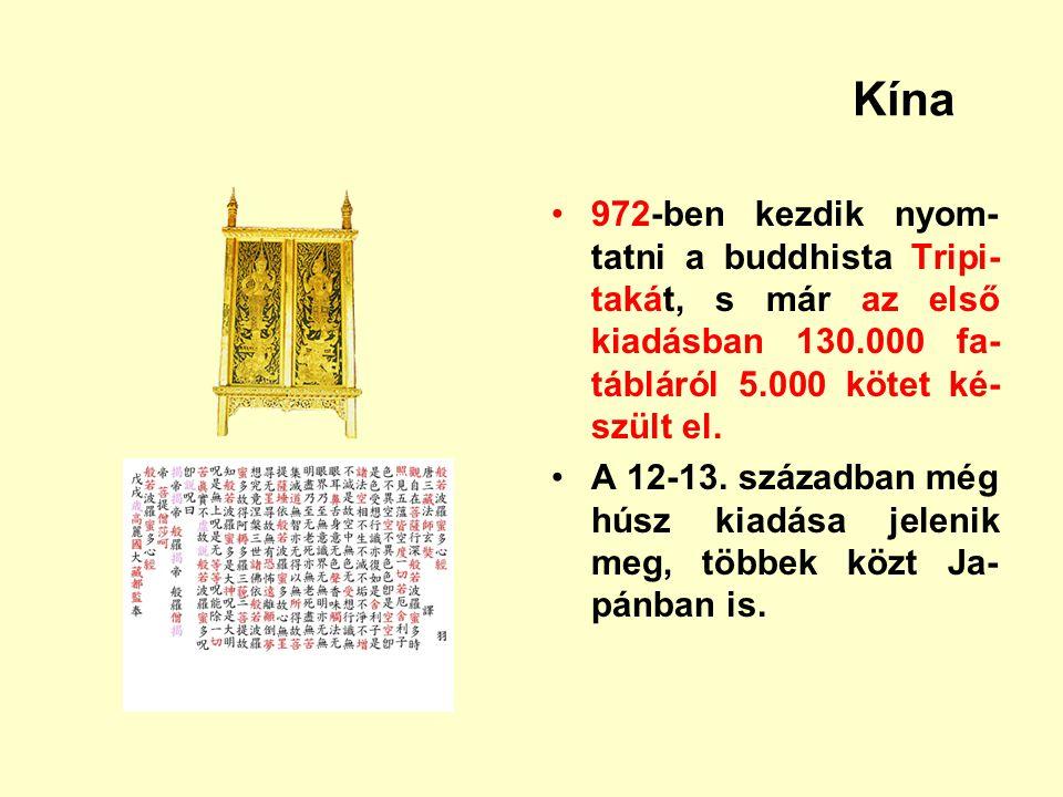 Kína 972-ben kezdik nyom-tatni a buddhista Tripi-takát, s már az első kiadásban 130.000 fa-tábláról 5.000 kötet ké-szült el.