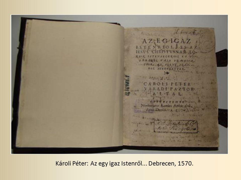 Károli Péter: Az egy igaz Istenről... Debrecen, 1570.