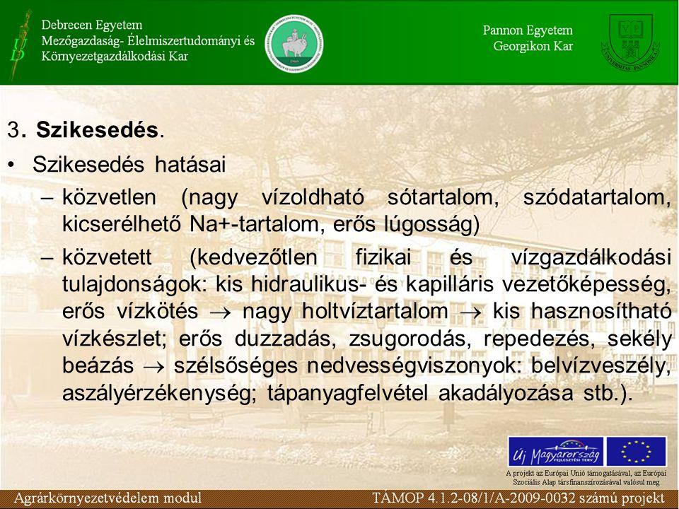 3. Szikesedés. Szikesedés hatásai. közvetlen (nagy vízoldható sótartalom, szódatartalom, kicserélhető Na+-tartalom, erős lúgosság)
