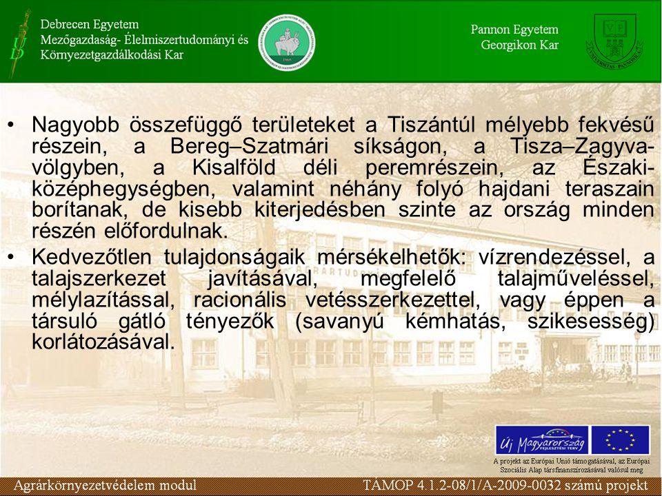 Nagyobb összefüggő területeket a Tiszántúl mélyebb fekvésű részein, a Bereg–Szatmári síkságon, a Tisza–Zagyva-völgyben, a Kisalföld déli peremrészein, az Északi-középhegységben, valamint néhány folyó hajdani teraszain borítanak, de kisebb kiterjedésben szinte az ország minden részén előfordulnak.