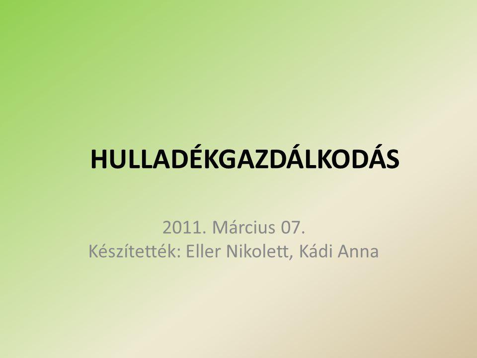 2011. Március 07. Készítették: Eller Nikolett, Kádi Anna