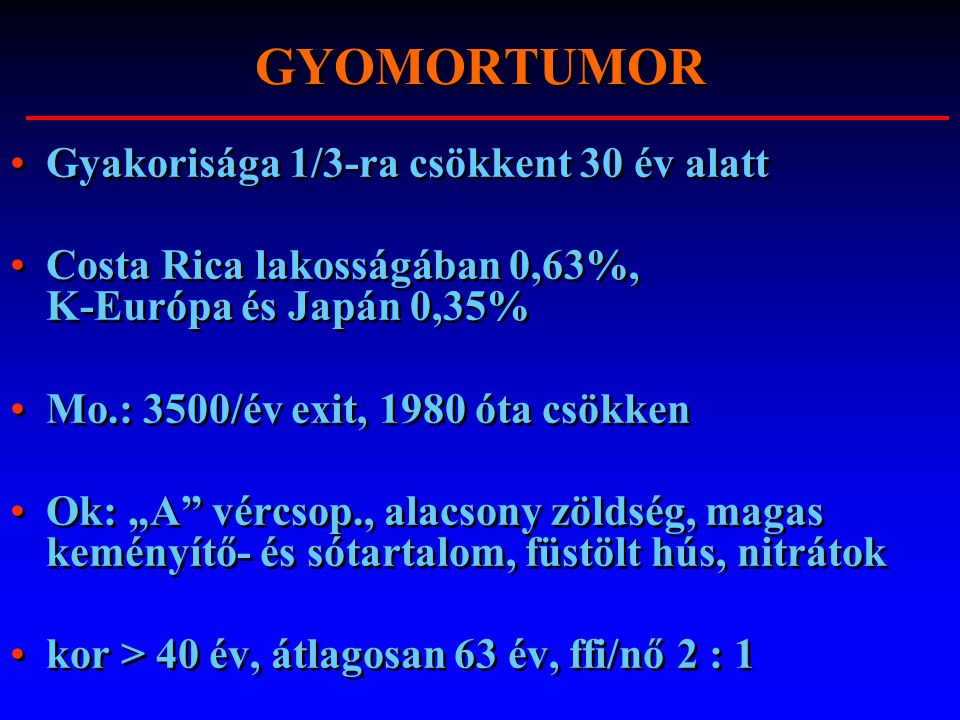 GYOMORTUMOR Gyakorisága 1/3-ra csökkent 30 év alatt