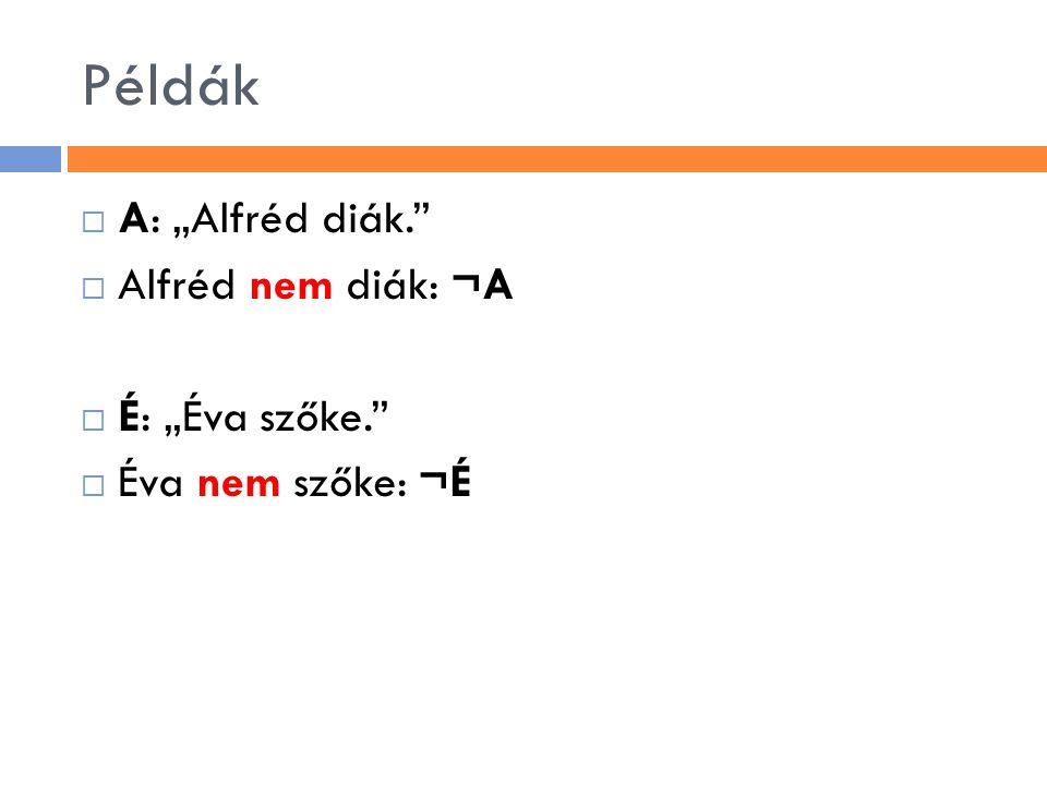 """Példák A: """"Alfréd diák. Alfréd nem diák: ¬A É: """"Éva szőke."""