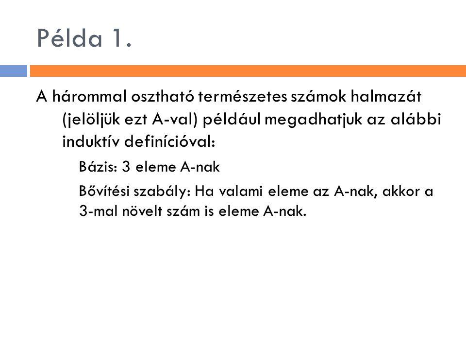 Példa 1. A hárommal osztható természetes számok halmazát (jelöljük ezt A-val) például megadhatjuk az alábbi induktív definícióval: