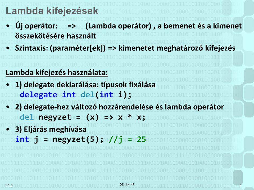 Lambda kifejezések Új operátor: => (Lambda operátor) , a bemenet és a kimenet összekötésére használt.