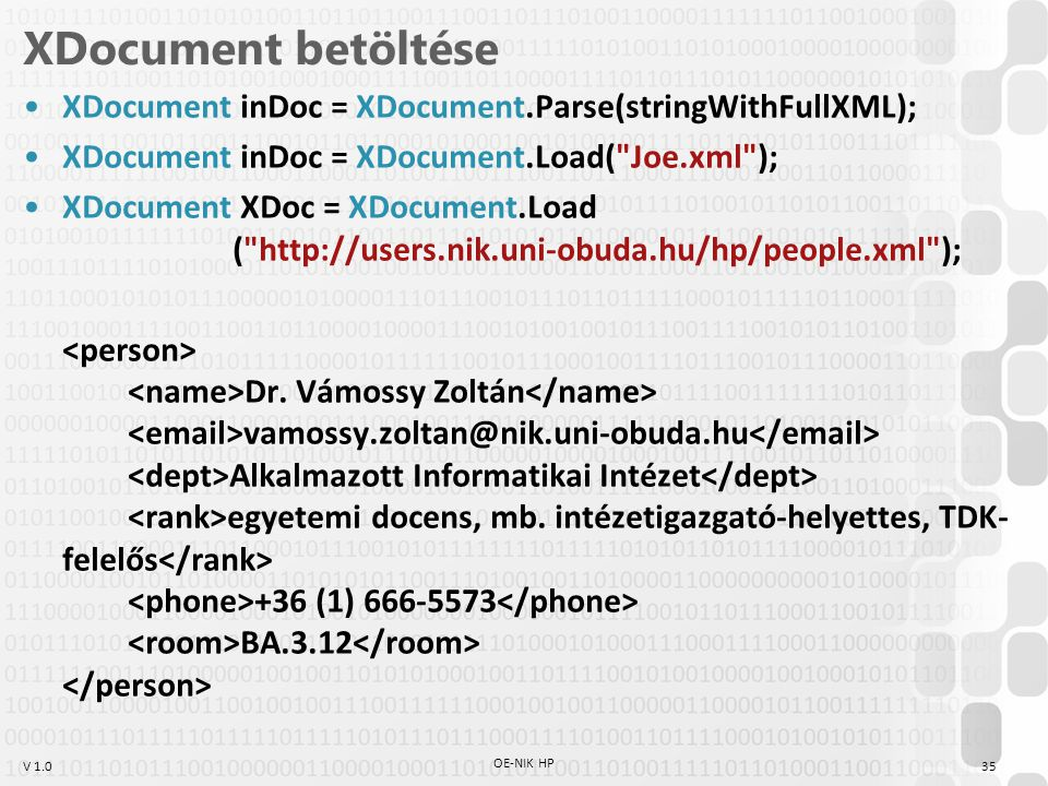 XDocument betöltése XDocument inDoc = XDocument.Parse(stringWithFullXML); XDocument inDoc = XDocument.Load( Joe.xml );