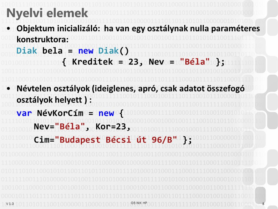 Nyelvi elemek Objektum inicializáló: ha van egy osztálynak nulla paraméteres konstruktora: Diak bela = new Diak() { Kreditek = 23, Nev = Béla };