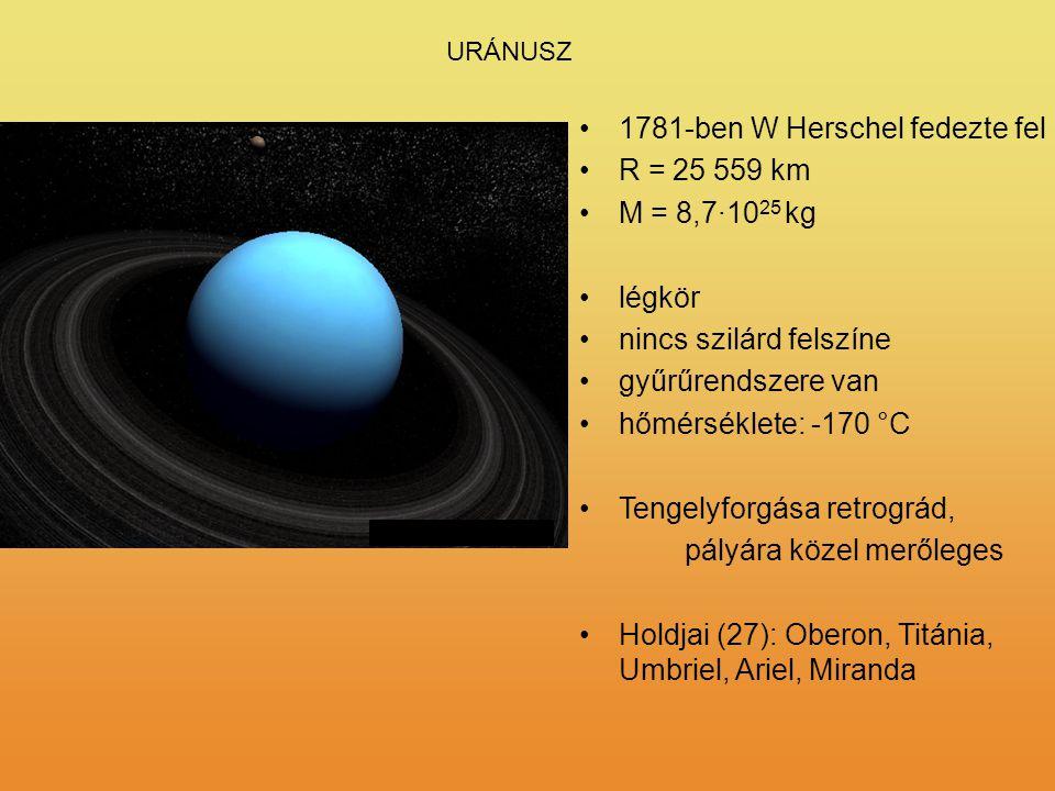 1781-ben W Herschel fedezte fel R = 25 559 km M = 8,7·1025 kg légkör
