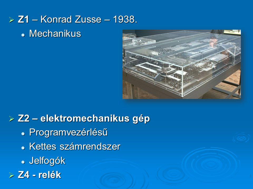 Z2 – elektromechanikus gép Programvezérlésű Kettes számrendszer