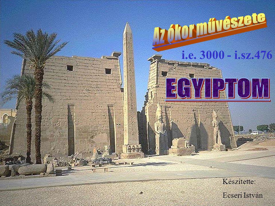 EGYIPTOM Az ókor művészete i.e. 3000 - i.sz.476 Készítette: