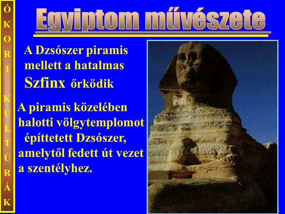ÓKORI KULTÚRÁK Egyiptom művészete. A Dzsószer piramis mellett a hatalmas Szfinx őrködik.