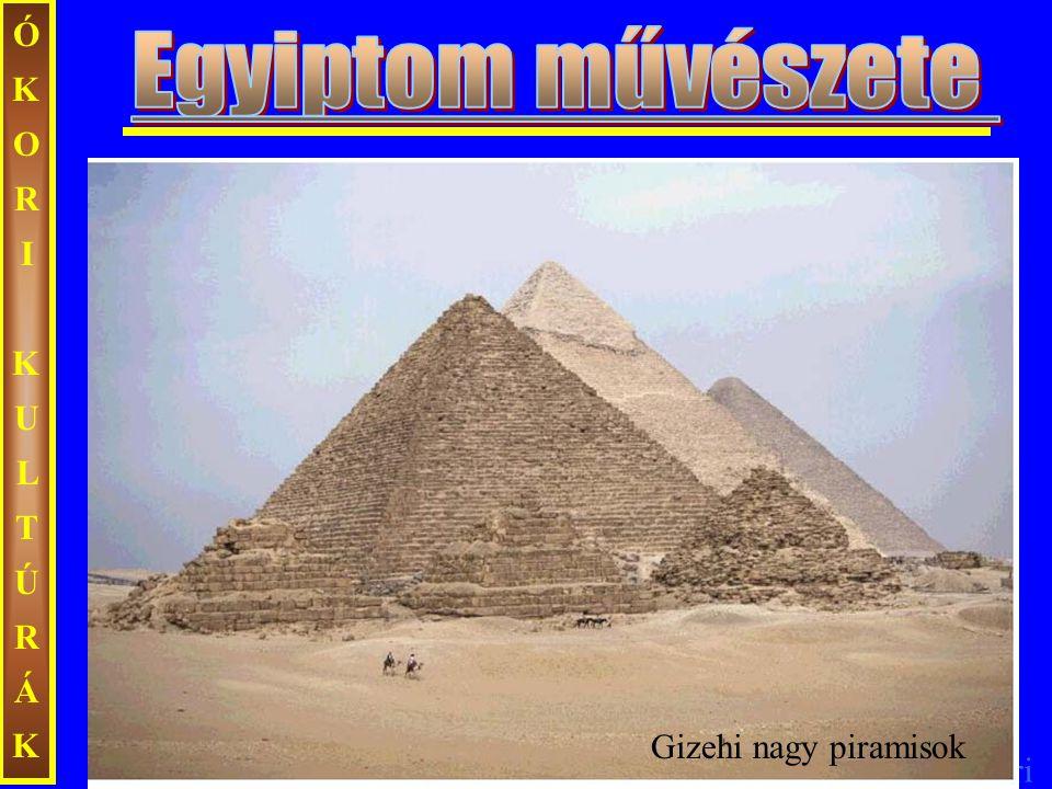 ÓKORI KULTÚRÁK Egyiptom művészete Gizehi nagy piramisok
