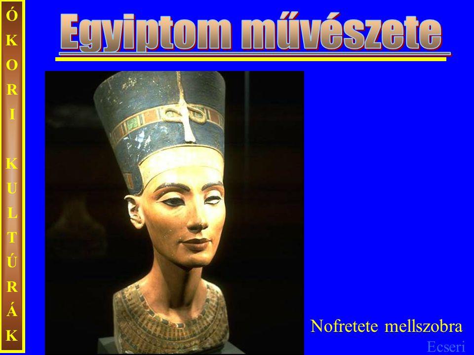 ÓKORI KULTÚRÁK Egyiptom művészete Nofretete mellszobra