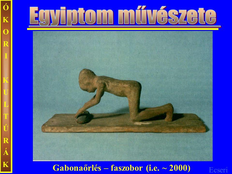 ÓKORI KULTÚRÁK Egyiptom művészete Gabonaőrlés – faszobor (i.e. ~ 2000)