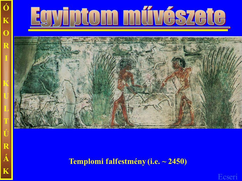 ÓKORI KULTÚRÁK Egyiptom művészete Templomi falfestmény (i.e. ~ 2450)