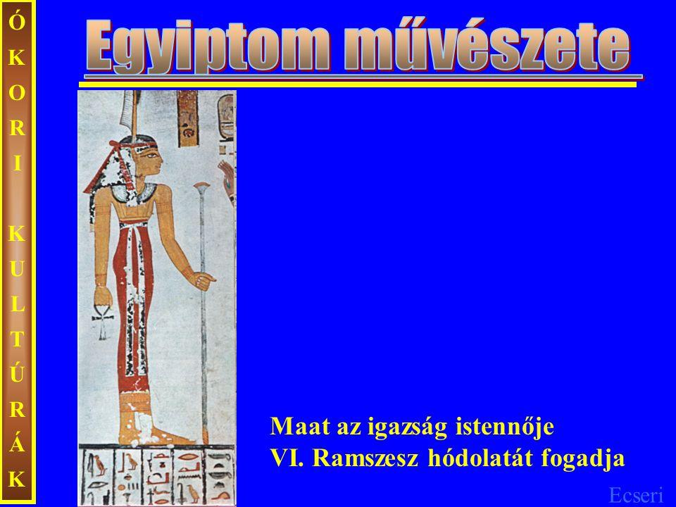 ÓKORI KULTÚRÁK Egyiptom művészete Maat az igazság istennője VI. Ramszesz hódolatát fogadja