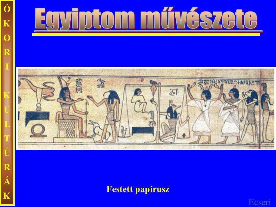 ÓKORI KULTÚRÁK Egyiptom művészete Festett papirusz
