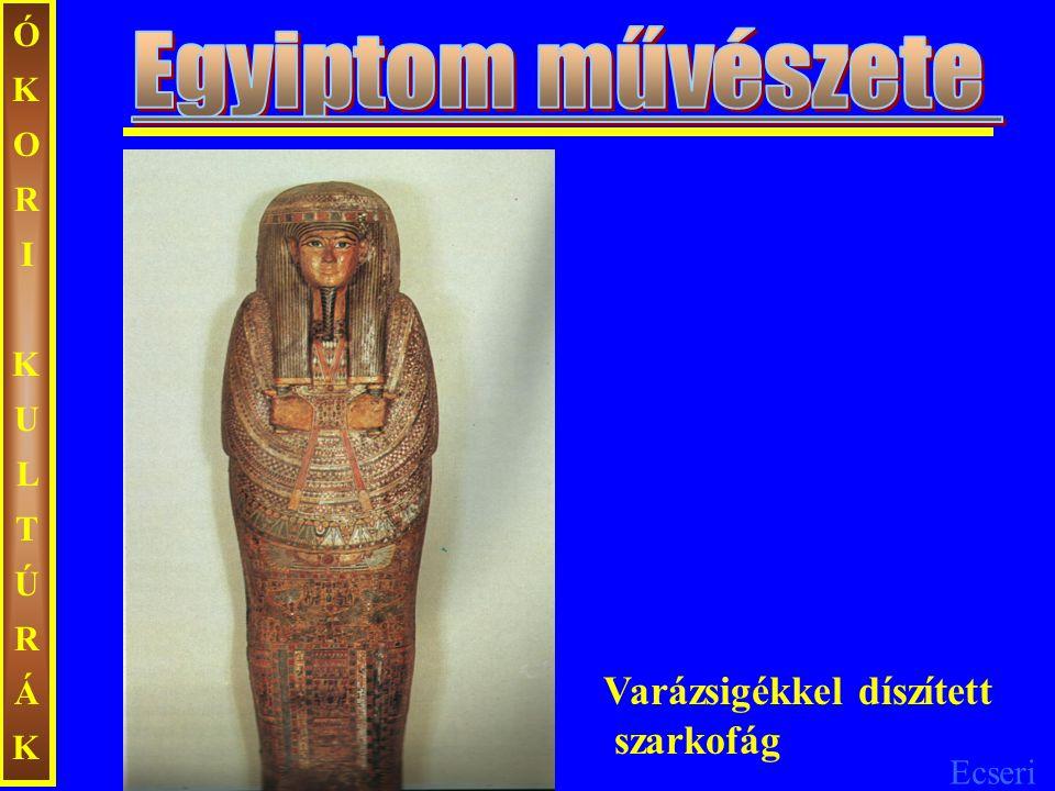 ÓKORI KULTÚRÁK Egyiptom művészete Varázsigékkel díszített szarkofág