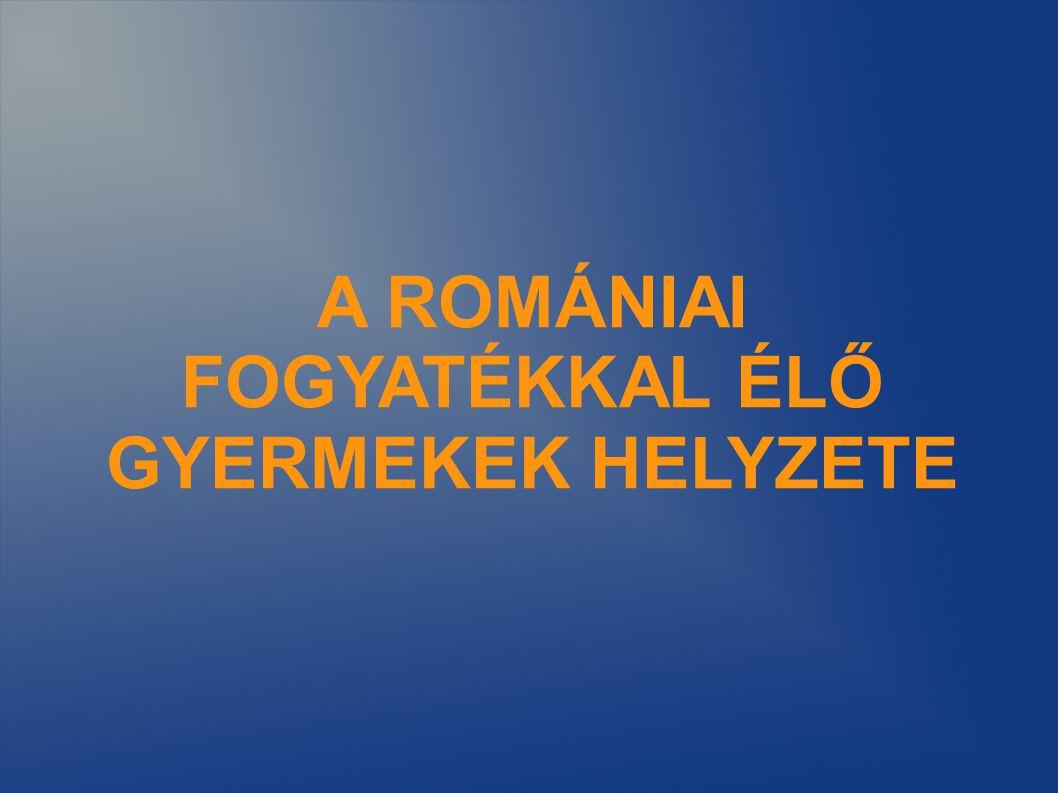 A ROMÁNIAI FOGYATÉKKAL ÉLŐ GYERMEKEK HELYZETE