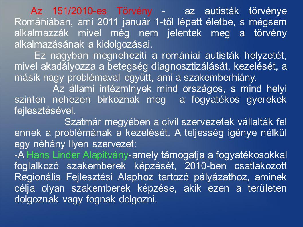 Az 151/2010-es Törvény - az autisták törvénye Romániában, ami 2011 január 1-től lépett életbe, s mégsem alkalmazzák mivel még nem jelentek meg a törvény alkalmazásának a kidolgozásai.